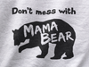 Don't Mess With Mama Bear T-Shirt