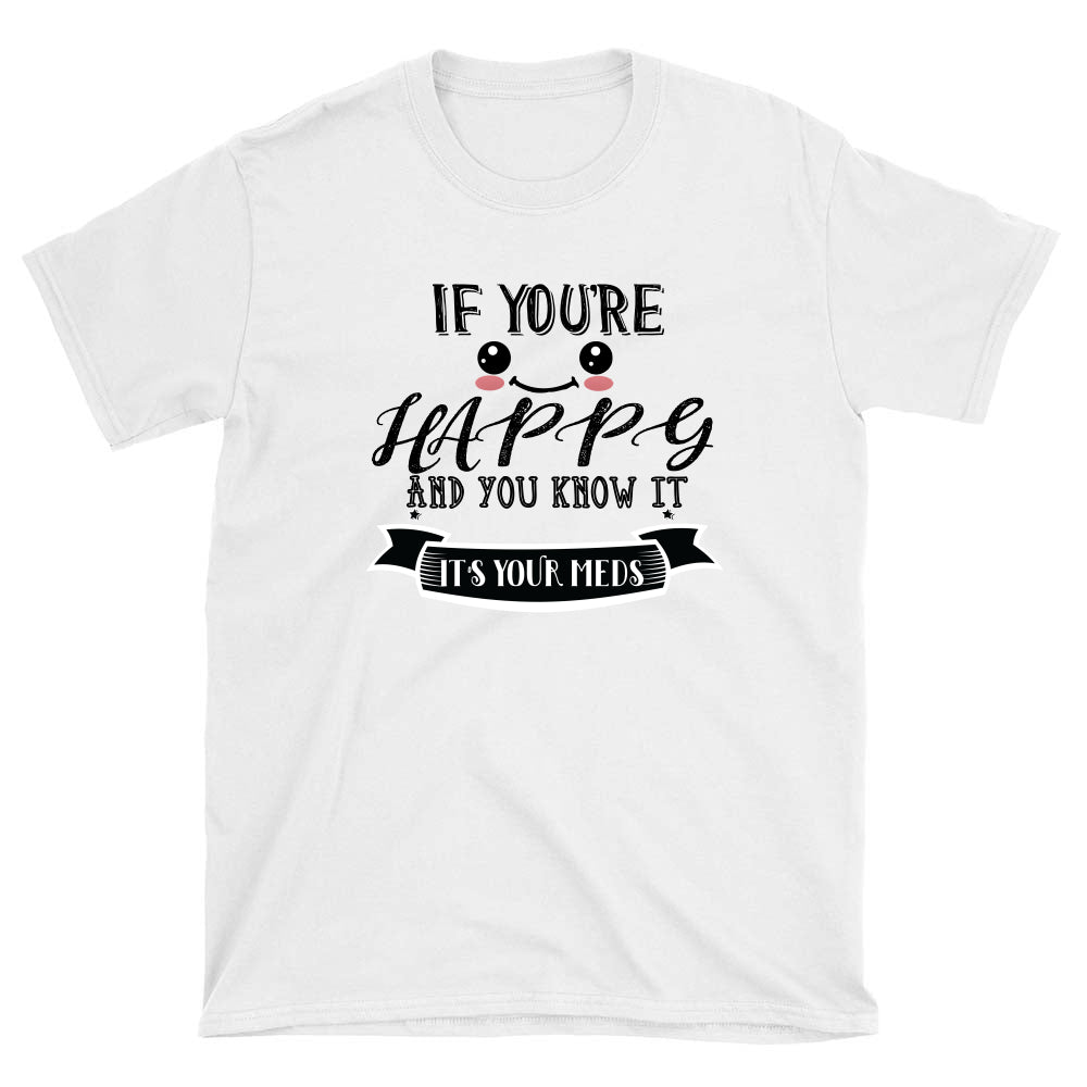 IF YOURE HAPPY AND YOU KNOW IT TSHIRT