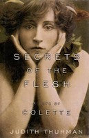 Secrets of the Flesh: A Life of Colette, by Judith Thurman