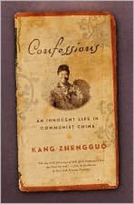 Confessions: An Innocent Life in Communist China, by Kang Zhengguo