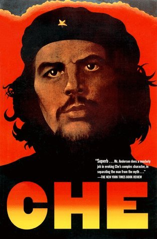 Che Guevara: A Revolutionary Life, by Jon Lee Anderson