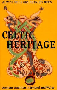 Celtic Heritage: Ancient Traditions in Ireland and Wales, by Alwyn Rees