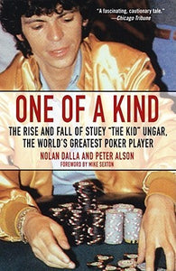 "One of a Kind: The Rise and Fall of Stuey ""The Kid"" Unger, the World's Greatest Poker Player, by Nolan Dalla"