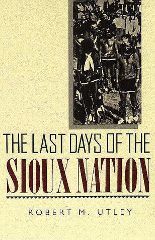 The Last Days of the Sioux Nation, by Robert Utley