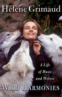 Wild Harmonies: A Life of Music and Wolves, by  Hélène Grimaud