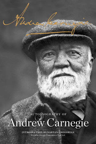 The Autobiography of Andrew Carnegie, by Andrew Carnagie