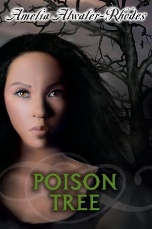 Poison Tree, by Amelia Atwater-Rhodes
