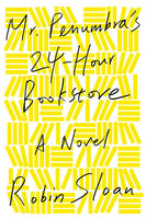 Mr. Penumbra's 24-Hour Bookstore, by Robin Sloan