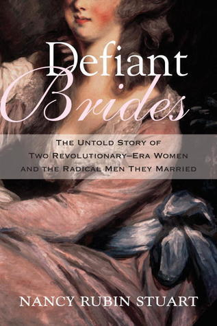 Defiant Brides: The Untold Story of Two Revolutionary Women and the Men They Married, by Nancy Rubin Stewart