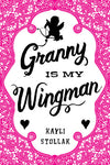 Granny Is My Wingman, by Kayli Stollack