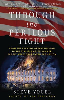 Through the Perilous Fight: Six Weeks That Saved the Nation, by Steve Vogel