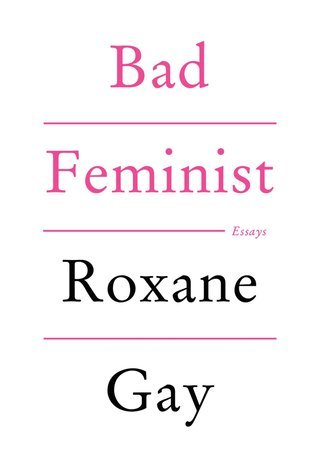 Bad Feminist, by Roxanne Gay