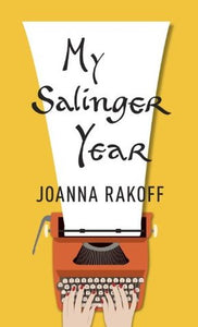 My Salinger Year, by Joanna Rakoff