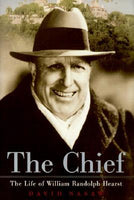 The Chief: The Life of William Randolph Hearst, by David Nasaw