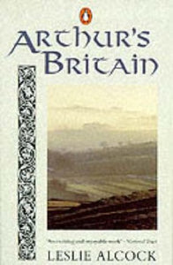 Arthur's Britain, by Leslie Alcock