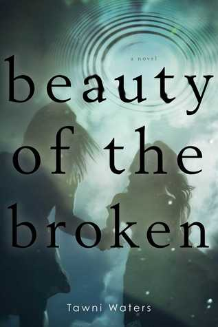 Beauty of the Broken, by Tawni Waters