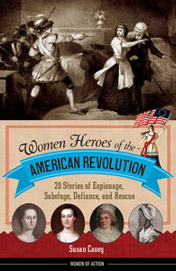 Women Heroes of the American Revolution, by Susan Casey