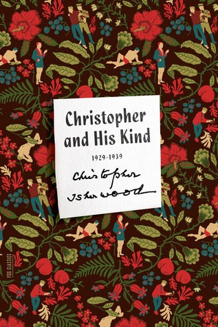 Christopher and His Kind, by Christopher Isherwood