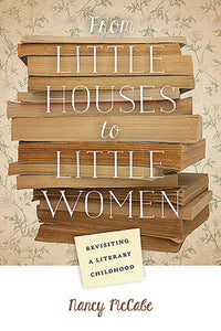 From Little Houses to Little Women, by Nancy McCabe