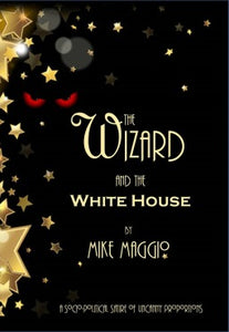 The Wizard and the White House, by Mike Maggio