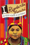 I, Rigoberta Menchu: An Indian Woman in Guatemala, by Rigoberta Menchu