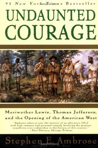 Undaunted Courage, by Stephen Ambrose