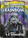 The Underside of the Rainbow, by B.E. Burkhead