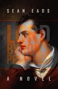 Lord Byron's Prophecy, by Sean Eads