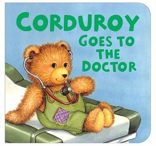 Curduroy Goes to the Doctor, by Don Freeman