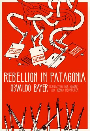 Rebellion in Patagonia, by Osvaldo Bayer
