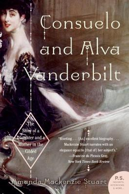 Consuelo and Alva Vanderbilt: The Story of a Daughter and a Mother in the Gilded Age, by Amanda Mackenzie Stuart