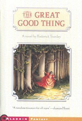 The Great Good Thing, by Roderick Townley