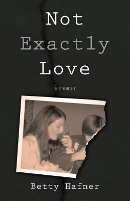 Not Exactly Love, by Betty Hafner