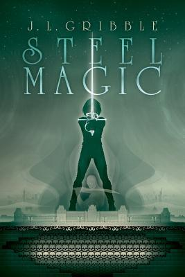 Steel Magic, by J.L. Gribble