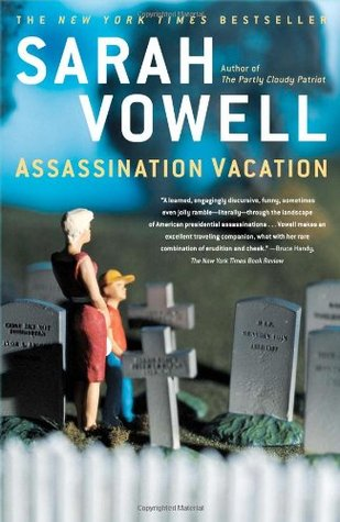 Assassination Vacation, by Sarah Vowell