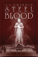 Steel Blood, by J.L. Gribble