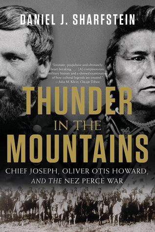 Thunder in the Mountains: Chief Joseph, Oliver Otis Howard, and the Nez Perce War, by Daniel Sharfstein