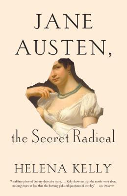 Jane Austen: The Secret Radical, by Helena Kelly