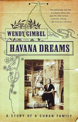 Havana Dreams: A Story of a Cuban Family, by Wendy Gimbel