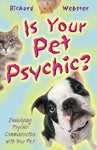 Is Your Pet Psychic? by Richard Webster