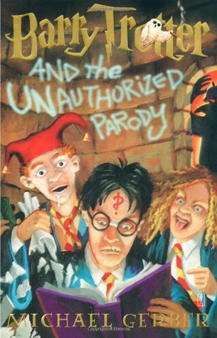 Barry Trotter and the Unauthorized Parody, by Michael Gerber