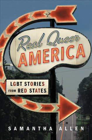 Real Queer America: LGBT Stories from Red States, by Samantha Allen