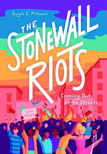 The Stonewall Riots: Coming Out in the Streets, by Gayle Pitman