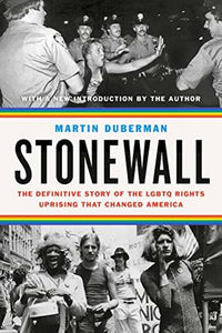 Stonewall: The Definitive Story of the LGBTQ Rights Uprising That Changed America, by Martin Duberman
