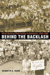 Behind the Backlash: White Working Class Politics in Baltimore, 1940-1980, by Kenneth Durr