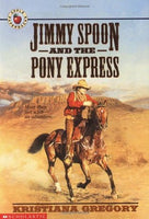 Jimmy Spoon and the Pony Express, by Kristiana Gregory