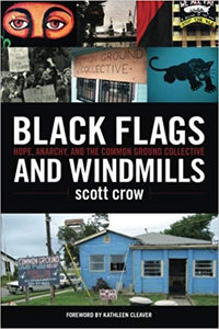 Black Flags and Windmills: Hope, Anarchy, and the Common Ground Collective, by Scott Crow