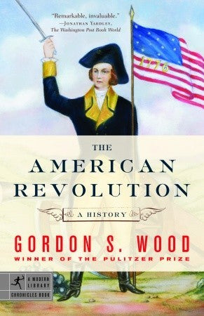 The American Revolution: A History, by Gordon S. Wood