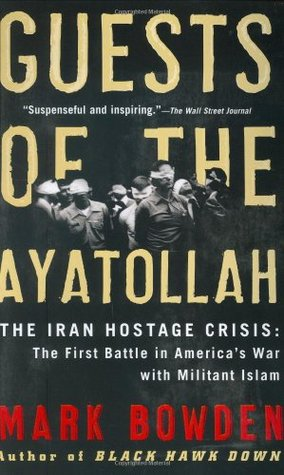 Guests of the Ayatollah, by Mark Bowden