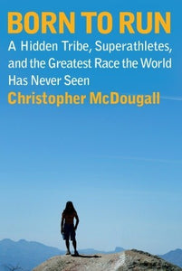 Born to Run: A Hidden Tribe, Superathletes, and the Greatest Race the World Has Never Seen, by Christopher McDougall